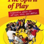 The Spirit of Play: Cooperative Games for All Ages, Sizes, and Abilities